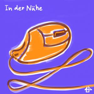 Schriftzug auf weiss auf blau: 'In der Nähe', daneben eine flüchtige digitale Skizze einer orangefarbenen Computermaus