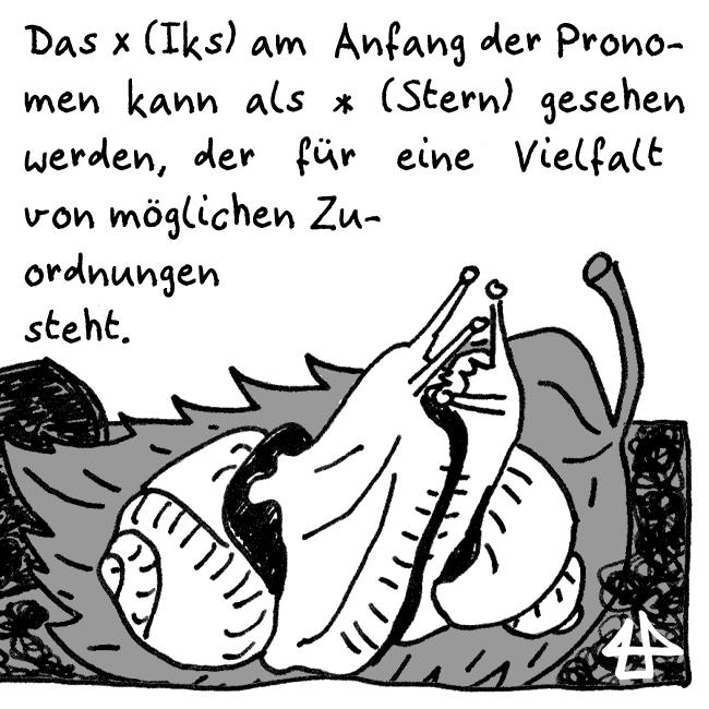 Comics mit Finelinerzeichnungen: Zwei Schnecken auf Blättern umarmen sich Bauch an Bauch. 'Das x (Iks) am  Anfang der Pronomen steht für eine Vielfalt von möglichen Zuordnungen steht.'