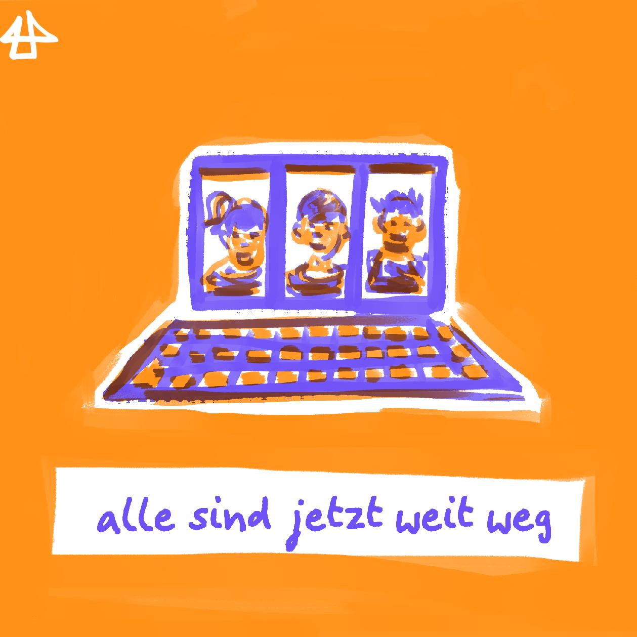 grobe blaue Zeichnung eines Laptops mit drei Menschen auf dem Bildschirm, orangener Hintergrund und Schriftzug: alle sind jetzt weit weg