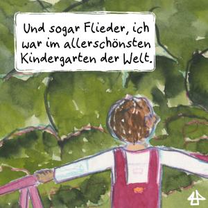 Aquarellierte Buntstiftzeichnung: Ein Kind mit roter Latzhose steht ganz oben auf dem Klettergerüst und schaut über die Baumwipfel. Text: Und sogar Flieder ich war im allerschönsten Kindergarten der Welt.