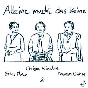 Zeichnung mit Titel -Alleine macht das keine-, darunter die Autorin Christa Winsloe in der Mitte. Sie wird von links angeschaut von Erika Mann in der Rolle der Deutschlehrerin und von links von Therese Giehse in der Rolle der Oberin in -Mädchen in Uniform-.