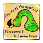 Link to Minicomic 3 in color, called Theory of the Eggplant, illustrated with a huge greenish courgette shaped eggplant.