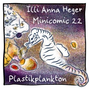 Titelseite des Minicomic 22: Plastikplankton. Unter Wasser schimmert das Meer in dunkelblau mit gelben und magenta Reflexen. Ein Seepferdchen schnappt nach einen Stück Plastik. Dahinter schwimmen weitere farbige, zum Teil bewachsene Plastikstücke.