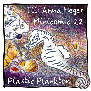 Title panel of minicomic 22 called Plastic Plankton. Under water, the ocean is dark blue gleaming with yellow and magenta reflections. A seahorse tries to snatch a piece of plastic. Behind it, other pieces of plastic colorful and partly overgrown.