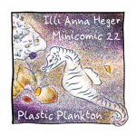 Link to minicomic 22, called Plastic Plankton, illustrated with a seehorse and little colorfull pieces of stuff floating in the ocean