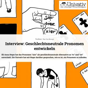 """Illi Anna Heger hat das Pronomen """"xier"""" als geschlechtsneutrale Alternative zu """"er"""" und """"sie"""" entwickelt. Die Univativ hat mit Heger darüber gesprochen, wie es ist, ein Pronomen zu erfinden."""